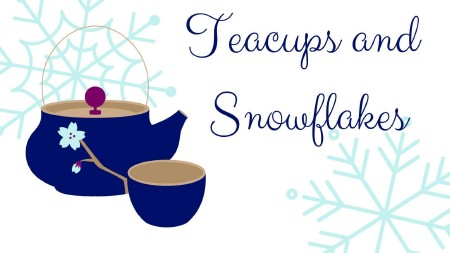 Teacups and Snowflakes